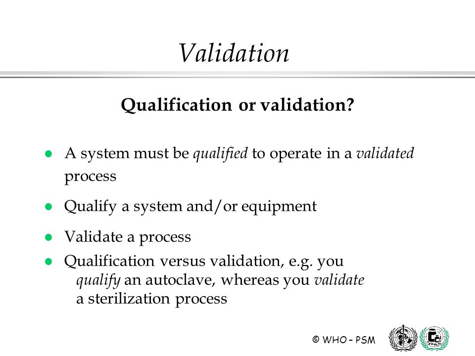 © WHO – PSM Qualification or validation.