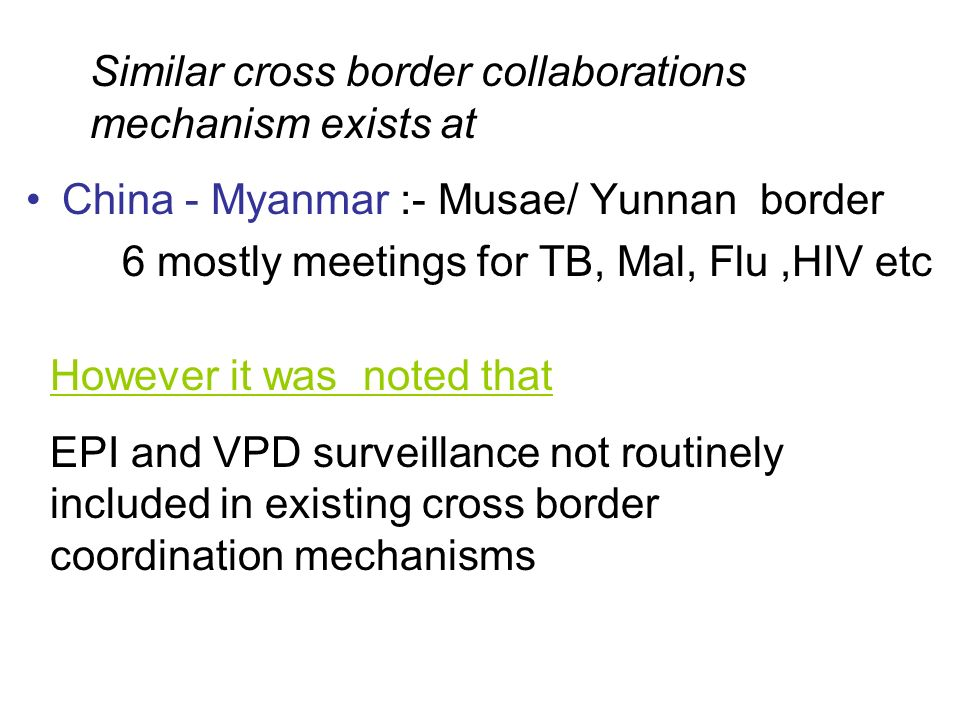 China - Myanmar :- Musae/ Yunnan border 6 mostly meetings for TB, Mal, Flu,HIV etc Similar cross border collaborations mechanism exists at However it