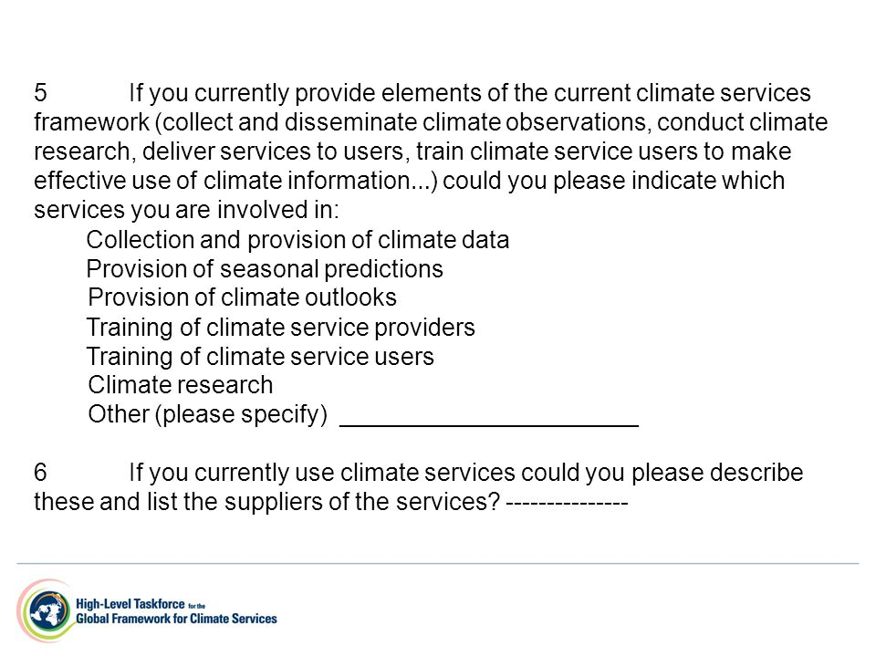 5If you currently provide elements of the current climate services framework (collect and disseminate climate observations, conduct climate research,