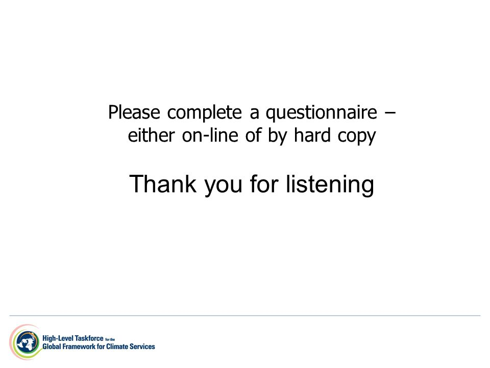 Please complete a questionnaire – either on-line of by hard copy Thank you for listening