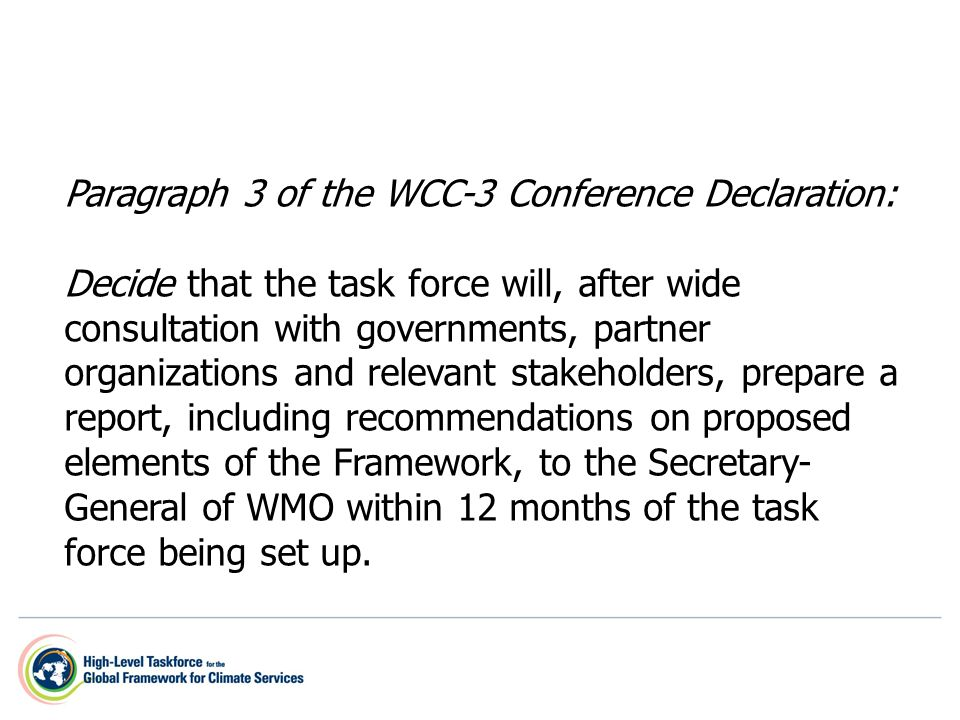 Paragraph 3 of the WCC-3 Conference Declaration: Decide that the task force will, after wide consultation with governments, partner organizations and