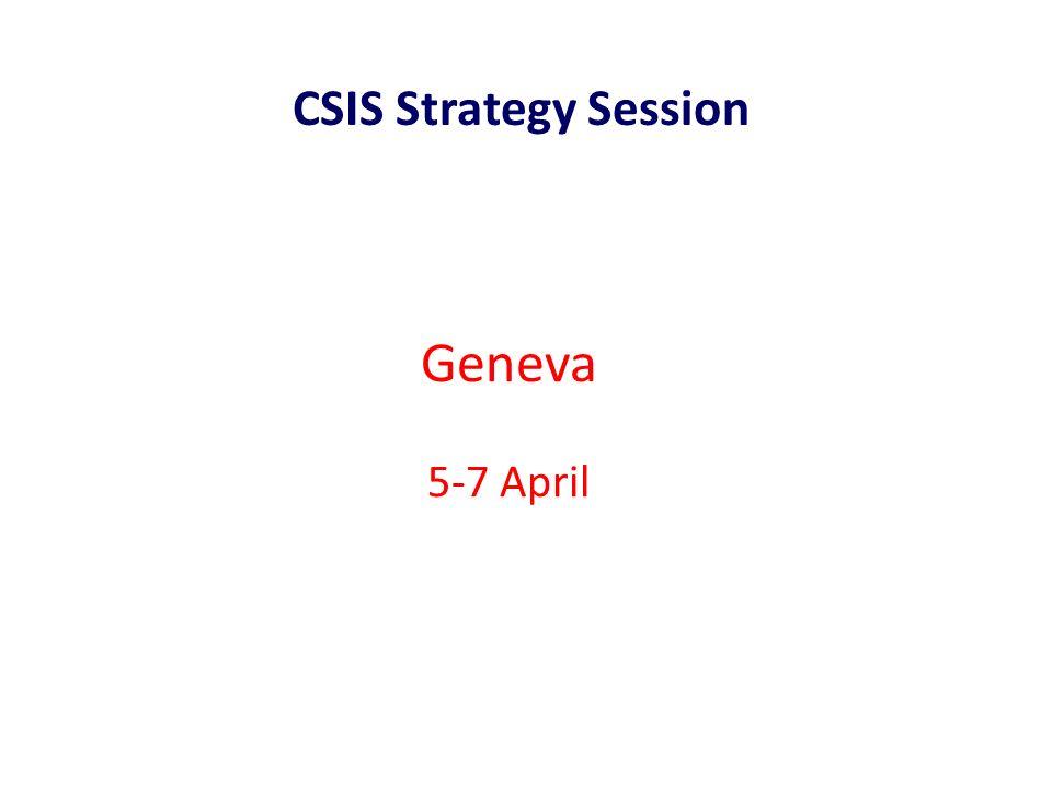 Geneva 5-7 April CSIS Strategy Session