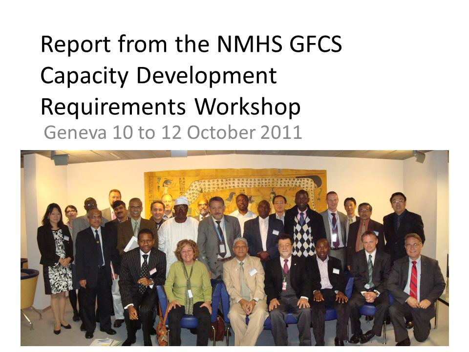 Report from the NMHS GFCS Capacity Development Requirements Workshop Geneva 10 to 12 October 2011