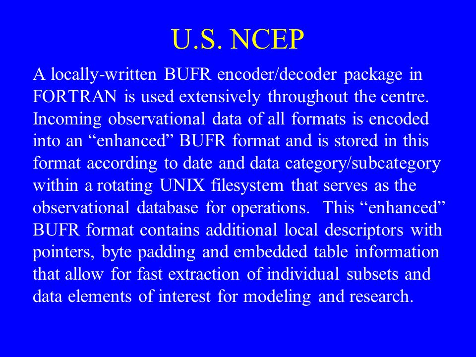 U.S. NCEP A locally-written BUFR encoder/decoder package in FORTRAN is used extensively throughout the centre. Incoming observational data of all form