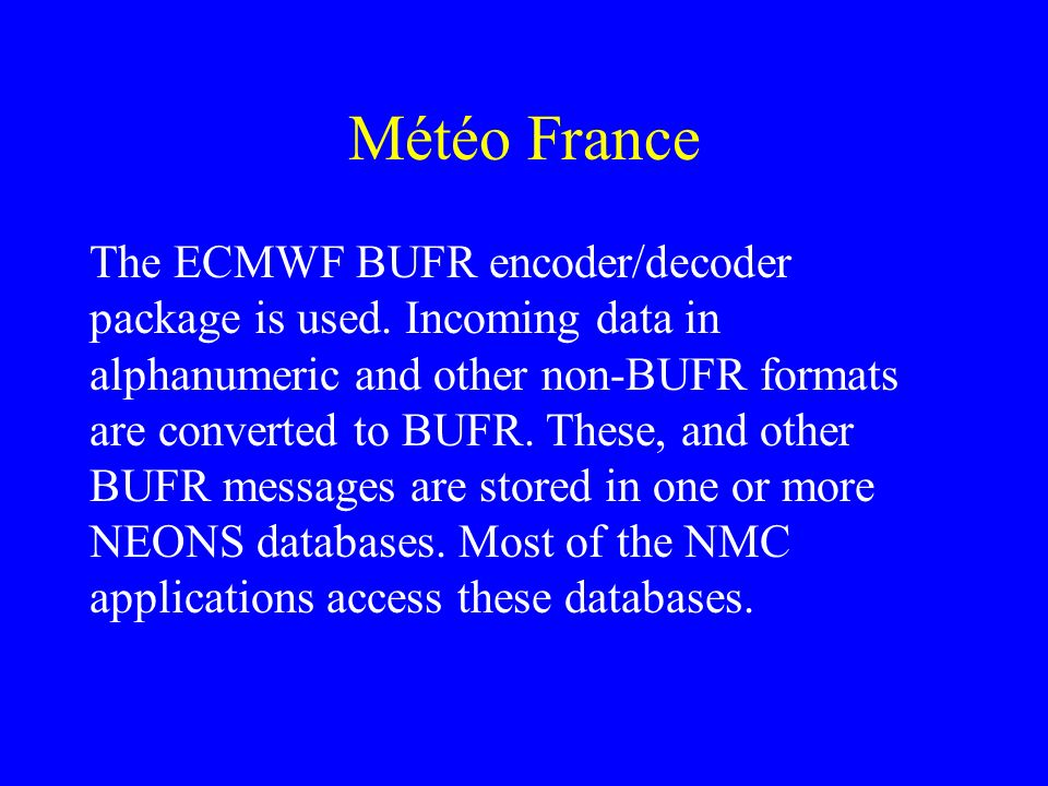 Météo France The ECMWF BUFR encoder/decoder package is used.