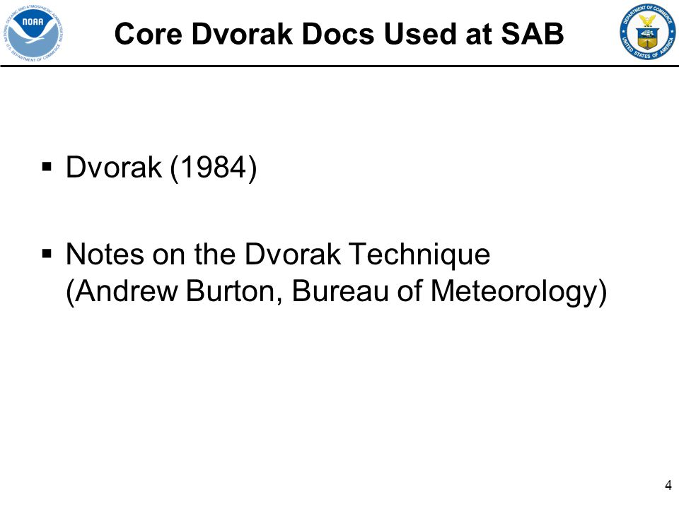 Core Dvorak Docs Used at SAB Dvorak (1984) Notes on the Dvorak Technique (Andrew Burton, Bureau of Meteorology) 4