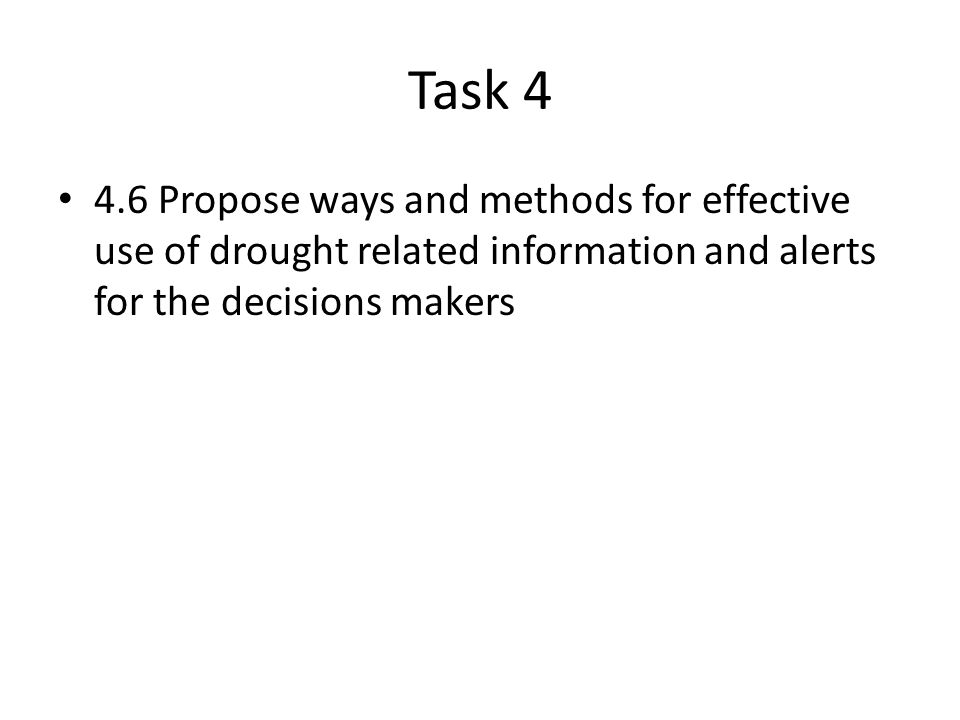 Task Propose ways and methods for effective use of drought related information and alerts for the decisions makers
