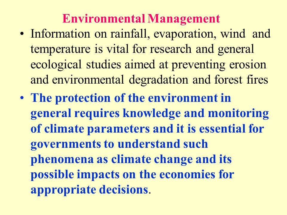 Environmental Management Information on rainfall, evaporation, wind and temperature is vital for research and general ecological studies aimed at prev