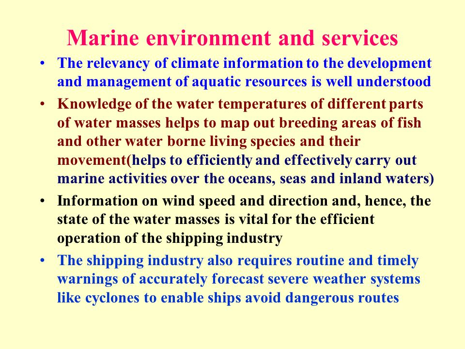 Marine environment and services The relevancy of climate information to the development and management of aquatic resources is well understood Knowled