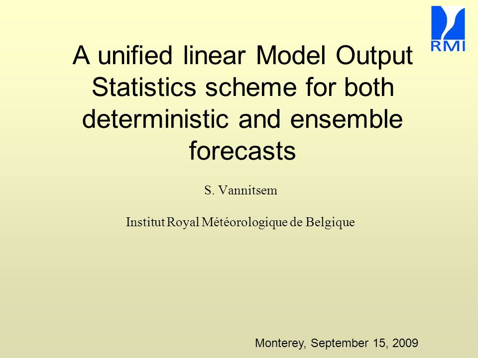 A unified linear Model Output Statistics scheme for both deterministic and ensemble forecasts S.