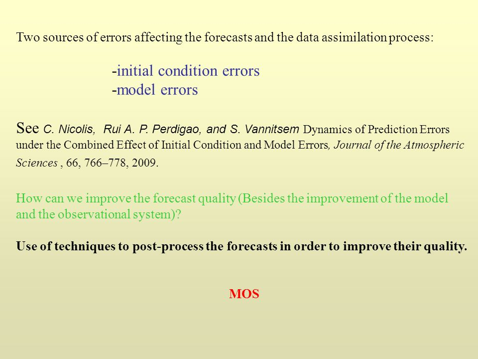 Two sources of errors affecting the forecasts and the data assimilation process: -initial condition errors -model errors See C.