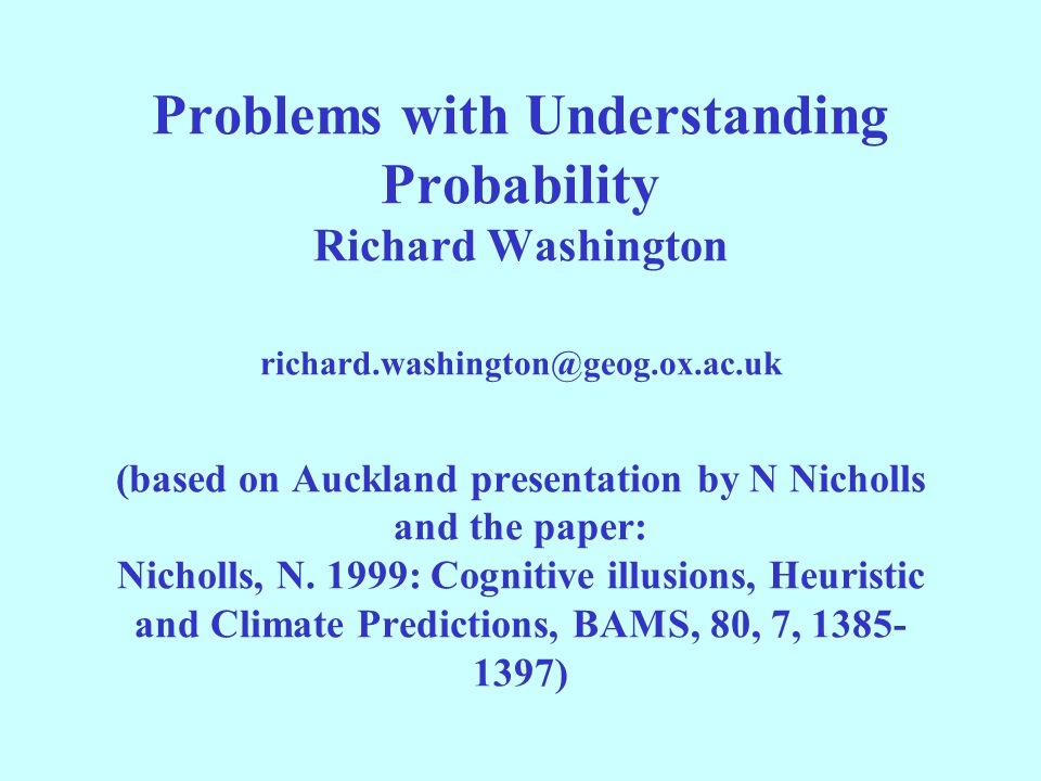 Problems with Understanding Probability Richard Washington (based on Auckland presentation by N Nicholls and the paper: Nicholls, N.