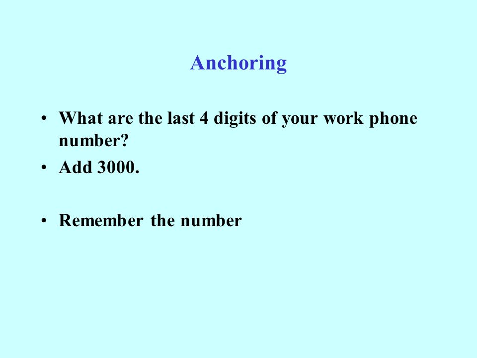 Anchoring What are the last 4 digits of your work phone number Add Remember the number
