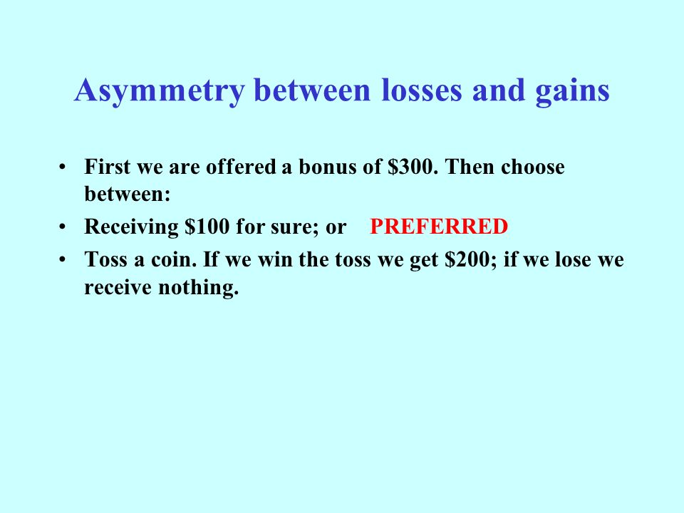 Asymmetry between losses and gains First we are offered a bonus of $300.