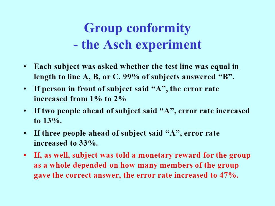 Group conformity - the Asch experiment Each subject was asked whether the test line was equal in length to line A, B, or C.