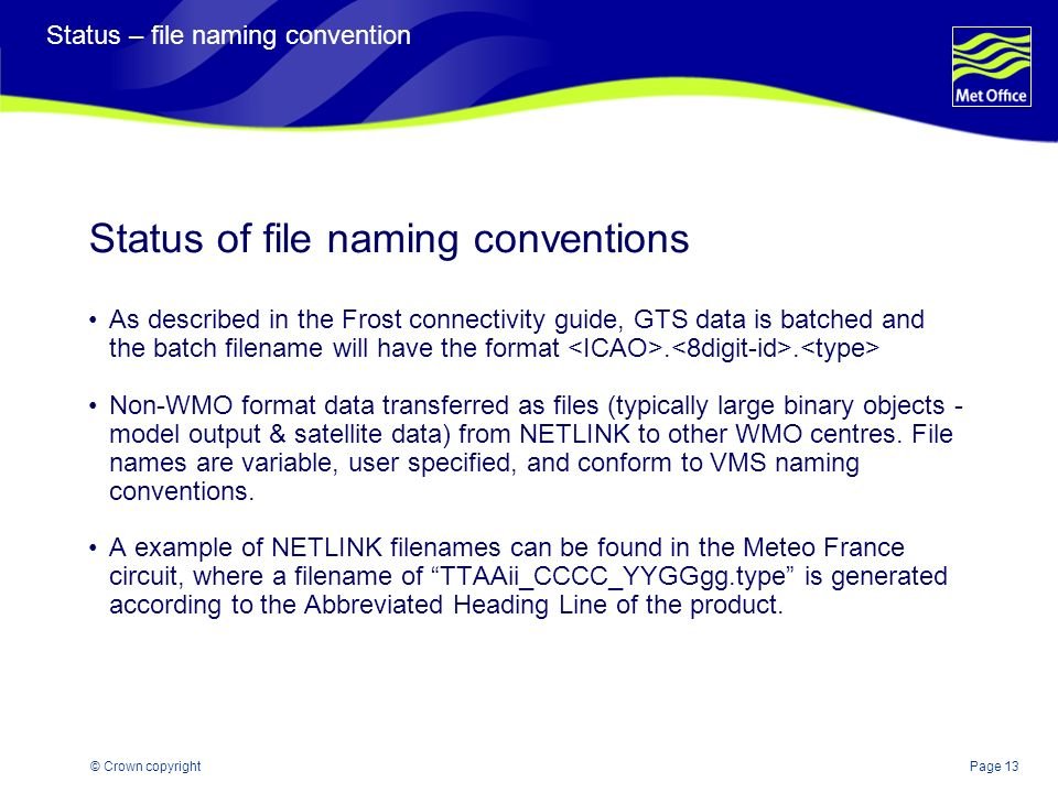Page 13© Crown copyright Status – file naming convention Status of file naming conventions As described in the Frost connectivity guide, GTS data is batched and the batch filename will have the format..