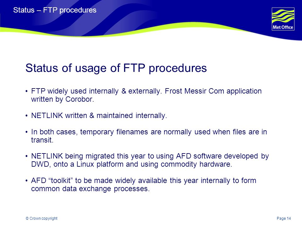 Page 14© Crown copyright Status – FTP procedures Status of usage of FTP procedures FTP widely used internally & externally. Frost Messir Com applicati