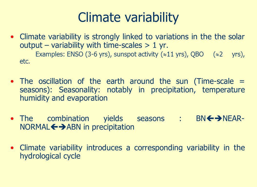 Climate variability Climate variability is strongly linked to variations in the the solar output – variability with time-scales > 1 yr. Examples: ENSO