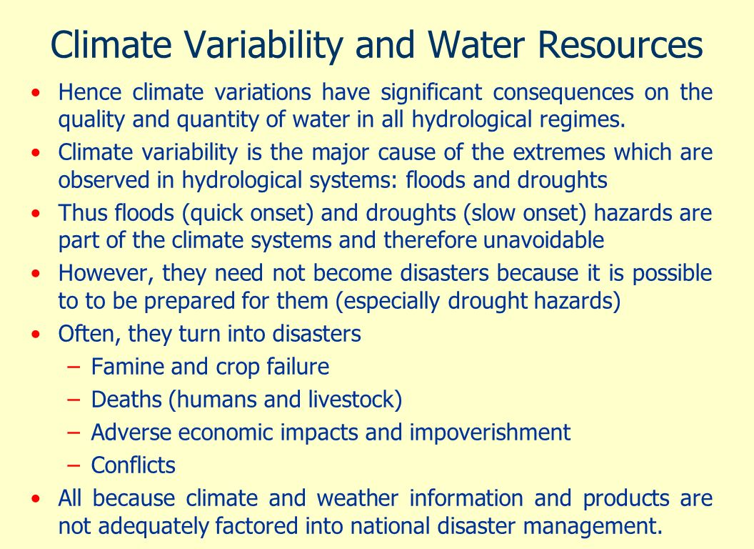 Climate Variability and Water Resources Hence climate variations have significant consequences on the quality and quantity of water in all hydrologica