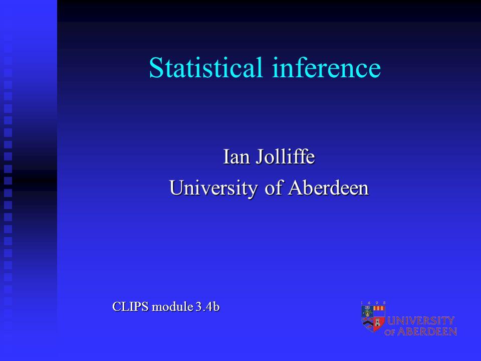 Statistical inference Ian Jolliffe University of Aberdeen CLIPS module 3.4b