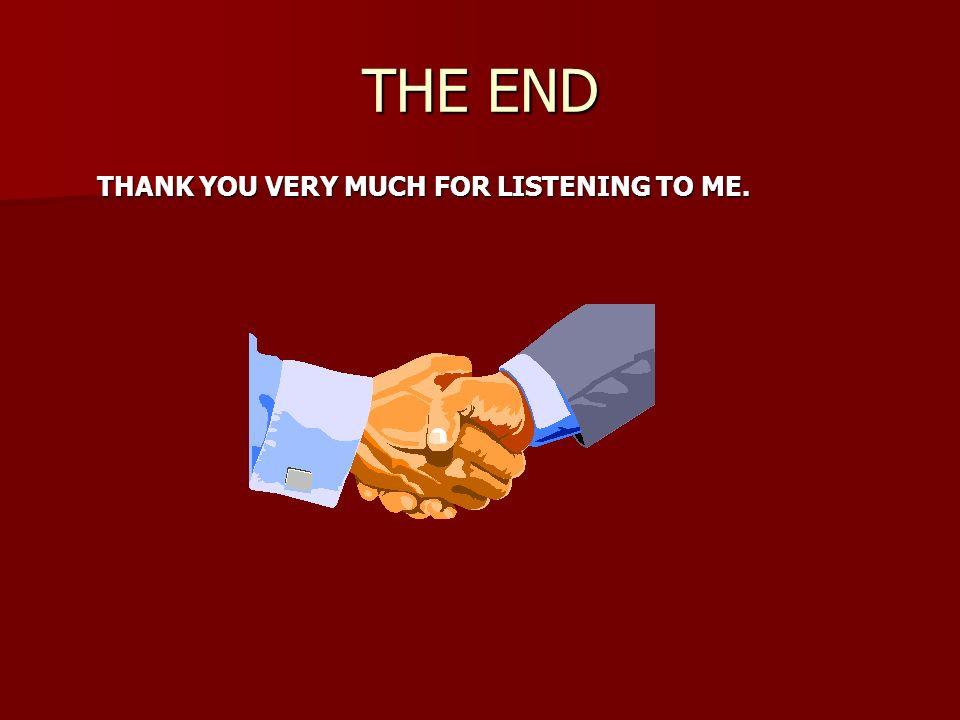 THE END THANK YOU VERY MUCH FOR LISTENING TO ME. THANK YOU VERY MUCH FOR LISTENING TO ME.