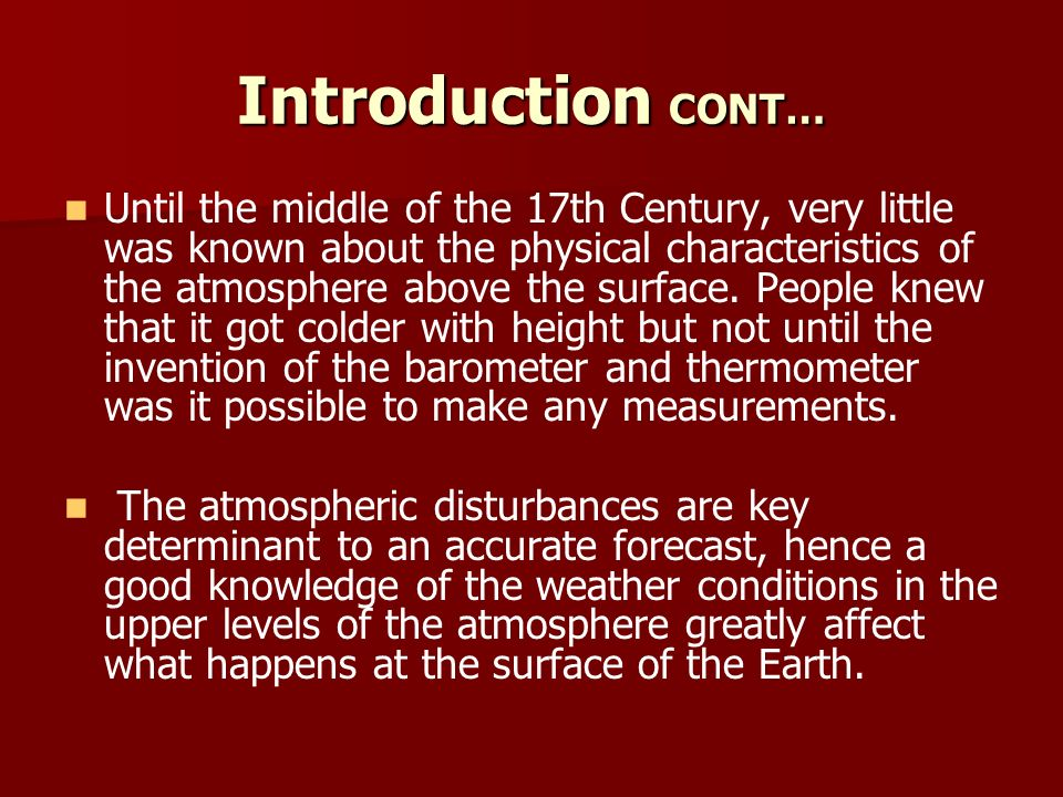 Introduction CONT… Until the middle of the 17th Century, very little was known about the physical characteristics of the atmosphere above the surface.