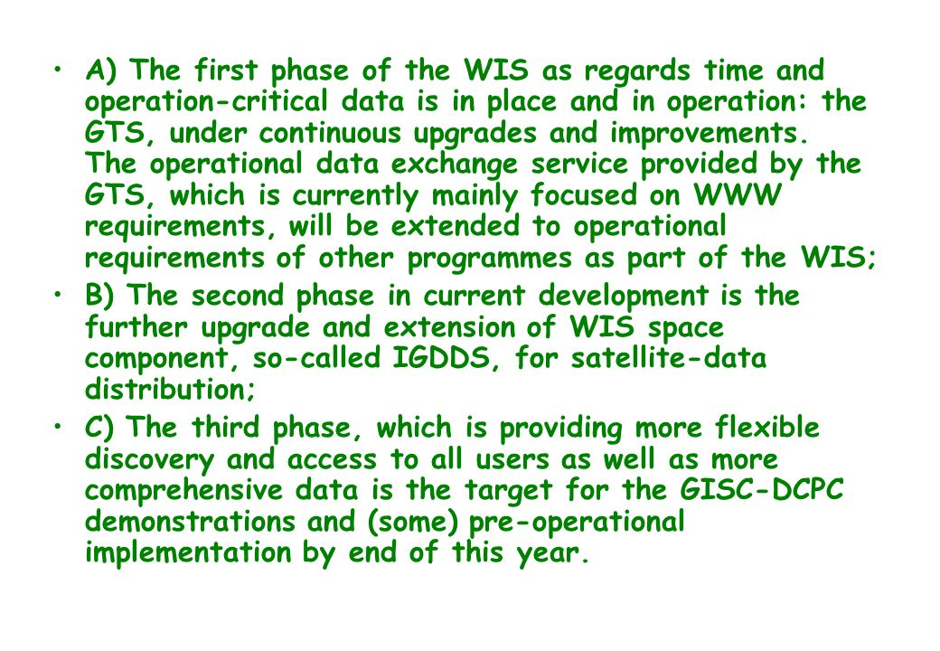 A) The first phase of the WIS as regards time and operation-critical data is in place and in operation: the GTS, under continuous upgrades and improvements.