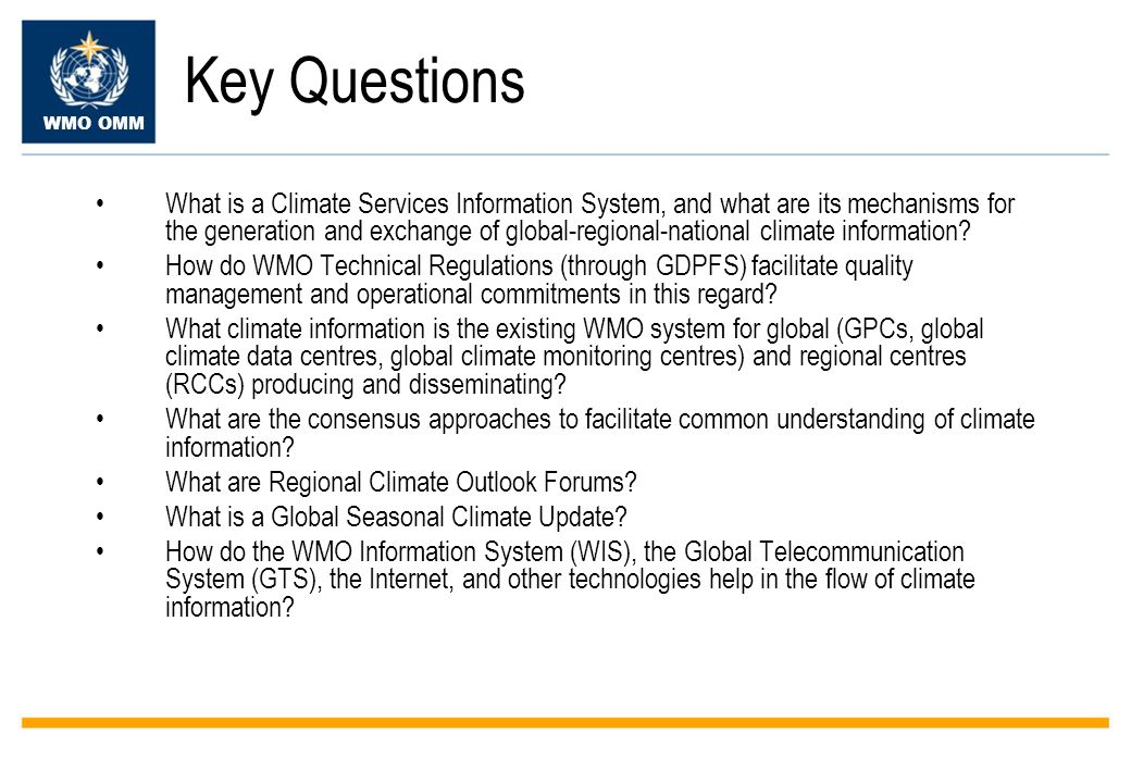 WMO OMM Key Questions What is a Climate Services Information System, and what are its mechanisms for the generation and exchange of global-regional-national climate information.