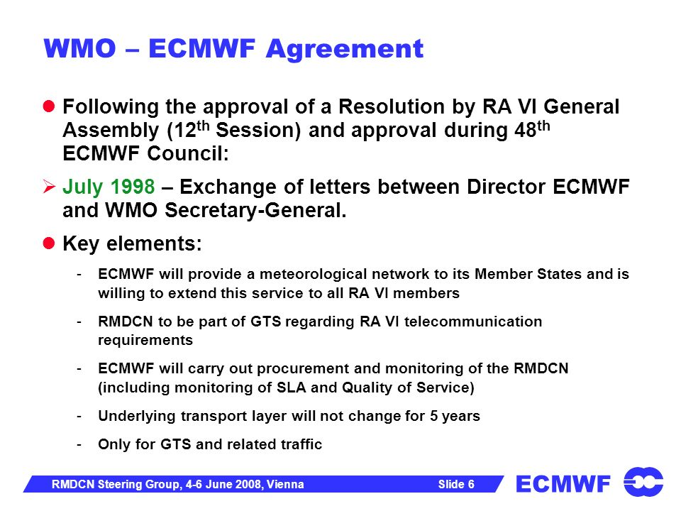 ECMWF Slide 7RMDCN Steering Group, 4-6 June 2008, Vienna March 2000 First Operational Network Frame Relay Architecture with PVCs Service Level 24 * 7 99.5% availability 4 hour repair time