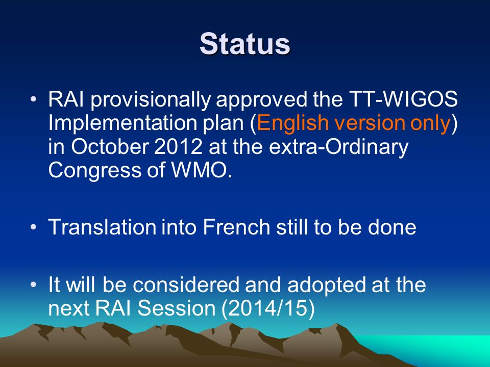 Status RAI provisionally approved the TT-WIGOS Implementation plan (English version only) in October 2012 at the extra-Ordinary Congress of WMO. Trans
