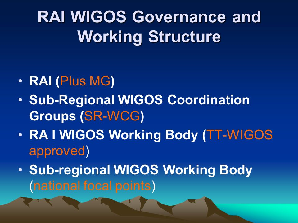 RAI WIGOS Governance and Working Structure RAI (Plus MG) Sub-Regional WIGOS Coordination Groups (SR-WCG) RA I WIGOS Working Body (TT-WIGOS approved) S