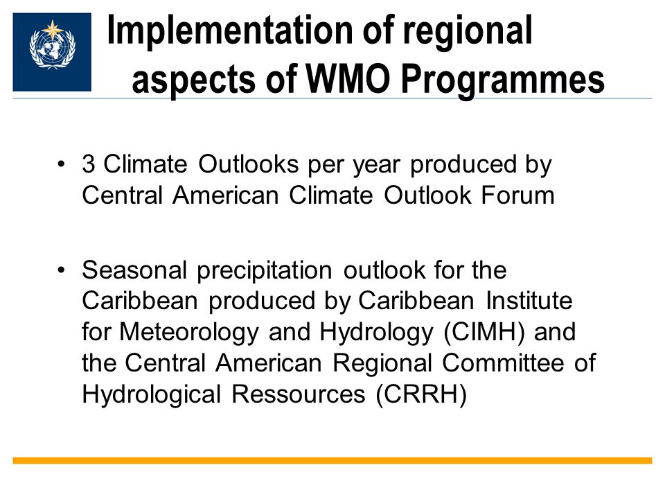 Implementation of regional aspects of WMO Programmes 3 Climate Outlooks per year produced by Central American Climate Outlook Forum Seasonal precipita
