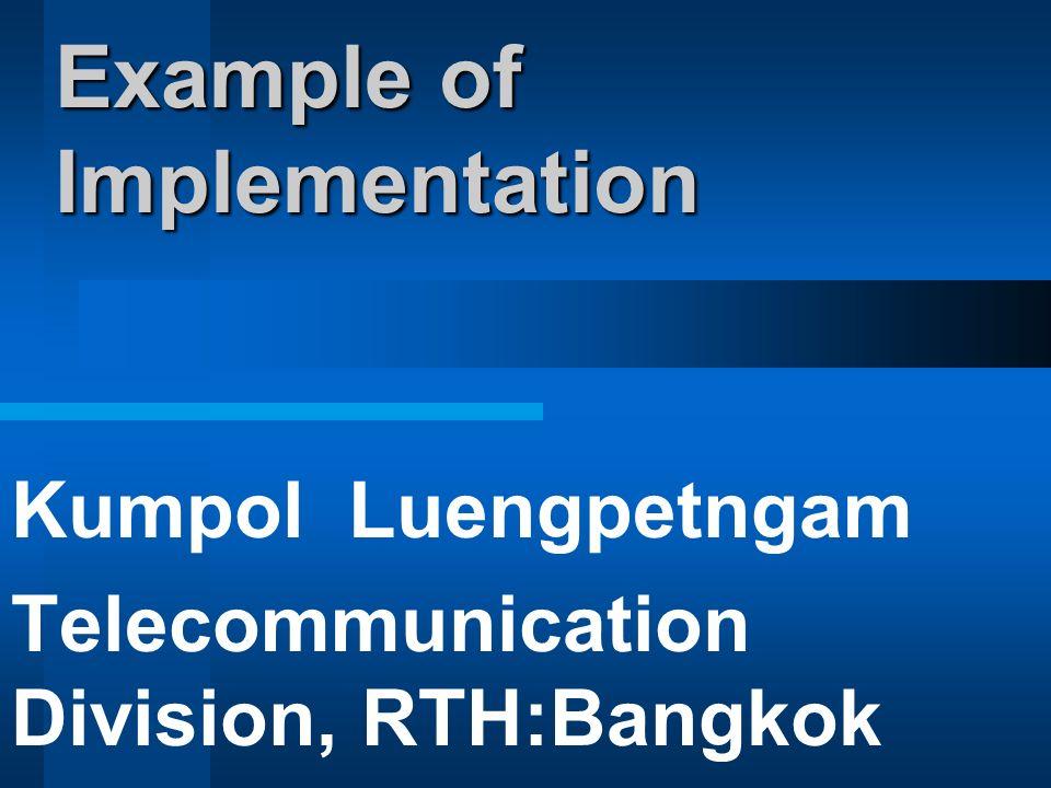 Example of Implementation Kumpol Luengpetngam Telecommunication Division, RTH:Bangkok E-mail : kumpol@metnet.tmd.go.
