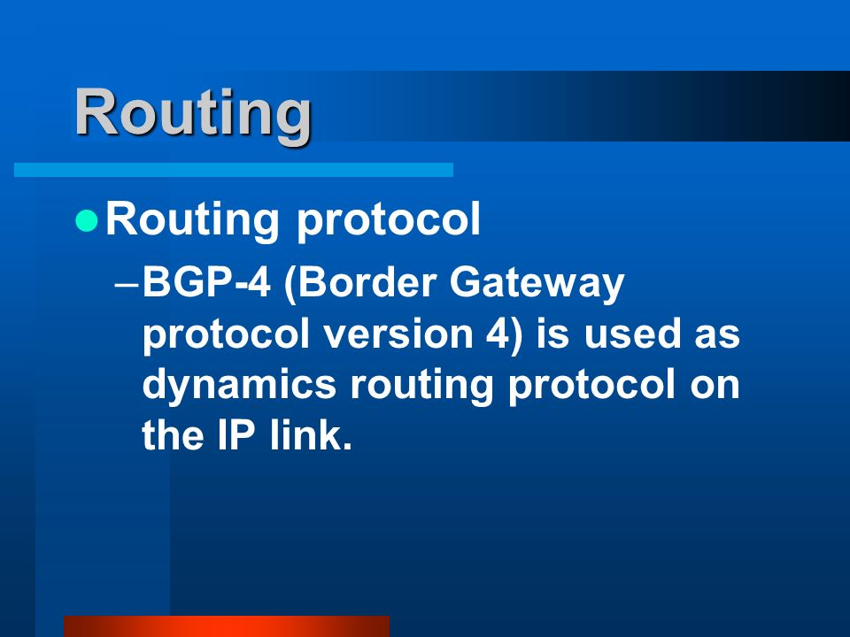 Routing Routing protocol –BGP-4 (Border Gateway protocol version 4) is used as dynamics routing protocol on the IP link.