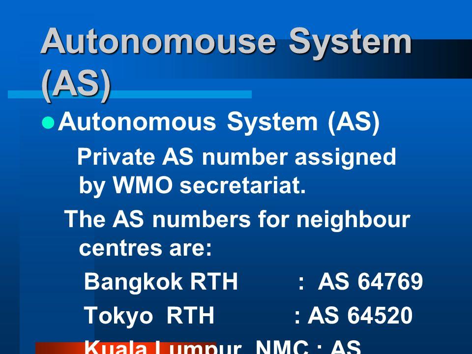 Autonomouse System (AS) Autonomous System (AS) Private AS number assigned by WMO secretariat.