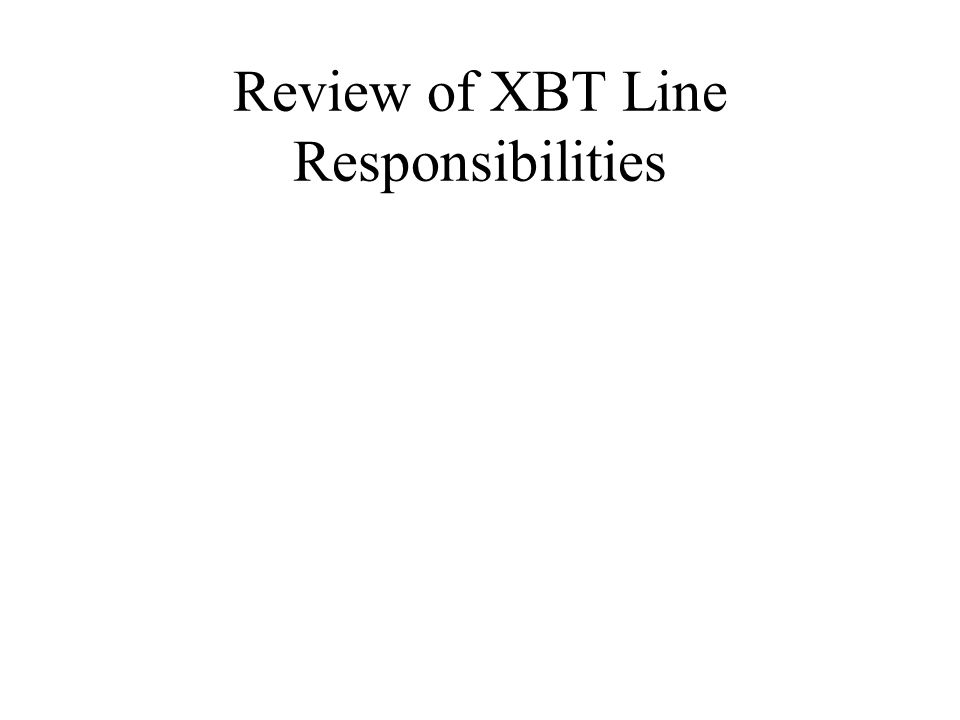 Review of XBT Line Responsibilities