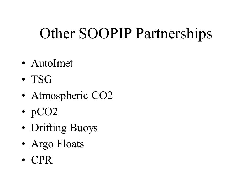 Other SOOPIP Partnerships AutoImet TSG Atmospheric CO2 pCO2 Drifting Buoys Argo Floats CPR