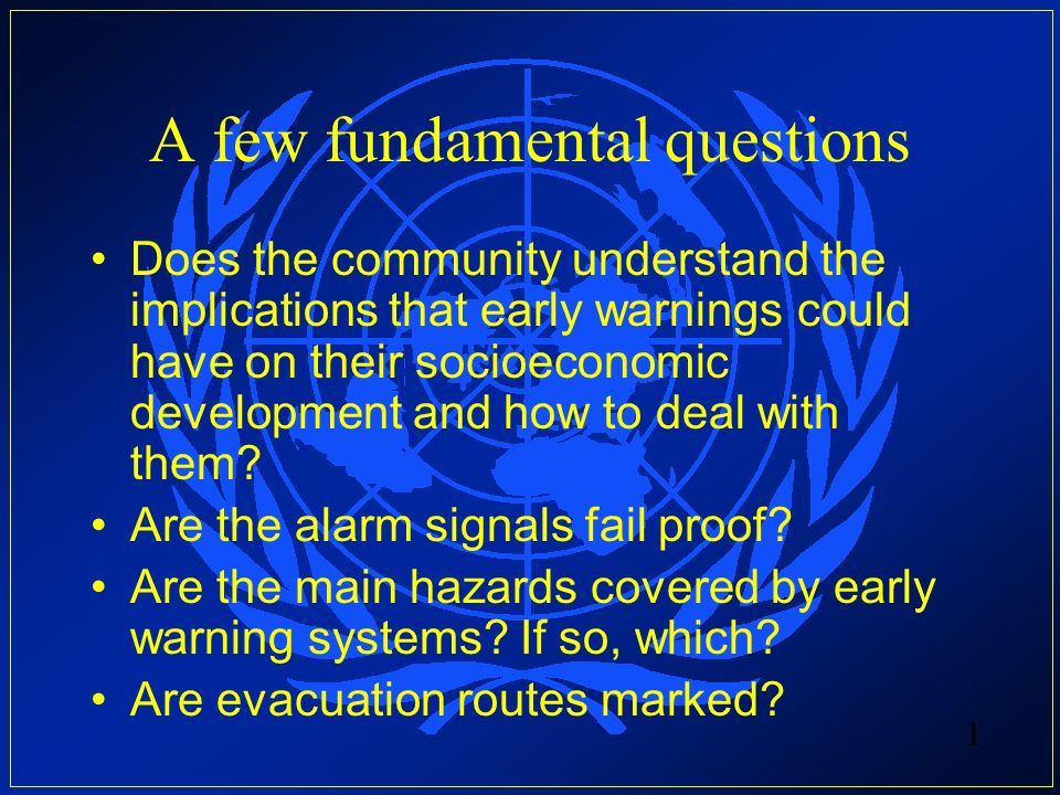 A few fundamental questions Does the community understand the implications that early warnings could have on their socioeconomic development and how to deal with them.