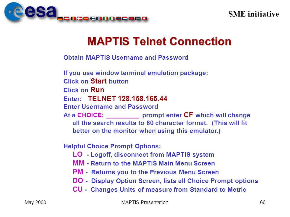 SME initiative May 2000MAPTIS Presentation66 MAPTIS Telnet Connection Obtain MAPTIS Username and Password If you use window terminal emulation package
