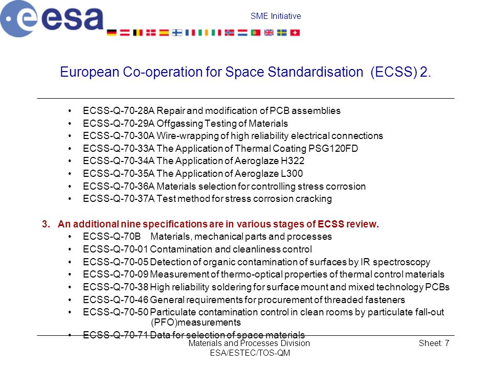 SME Initiative Materials and Processes Division ESA/ESTEC/TOS-QM Sheet: 7 European Co operation for Space Standardisation (ECSS) 2.
