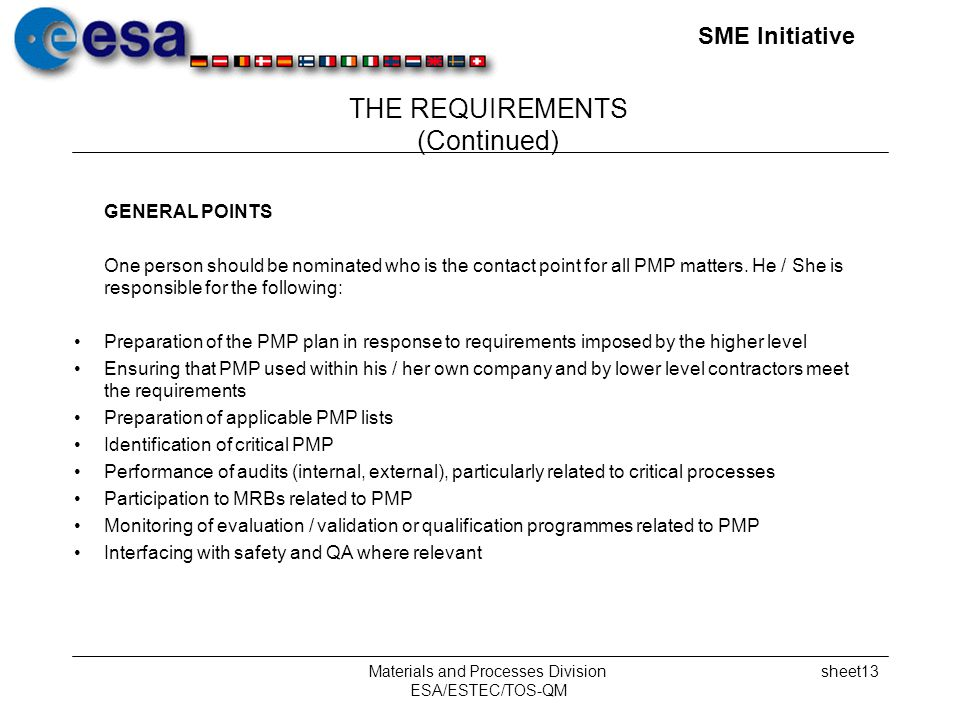 SME Initiative Materials and Processes Division ESA/ESTEC/TOS-QM sheet13 THE REQUIREMENTS (Continued) GENERAL POINTS One person should be nominated who is the contact point for all PMP matters.