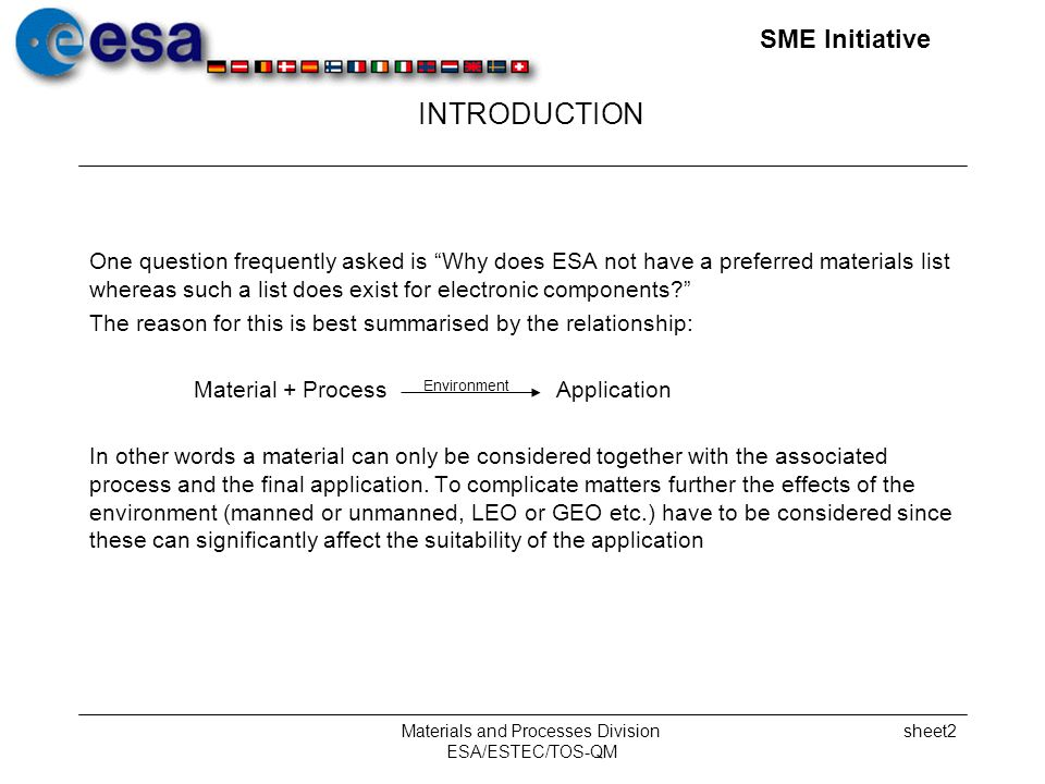 SME Initiative Materials and Processes Division ESA/ESTEC/TOS-QM sheet2 One question frequently asked is Why does ESA not have a preferred materials list whereas such a list does exist for electronic components.