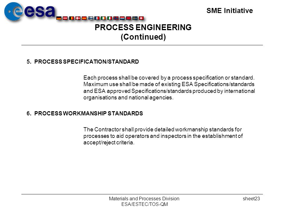 SME Initiative Materials and Processes Division ESA/ESTEC/TOS-QM sheet23 PROCESS ENGINEERING (Continued) 5.