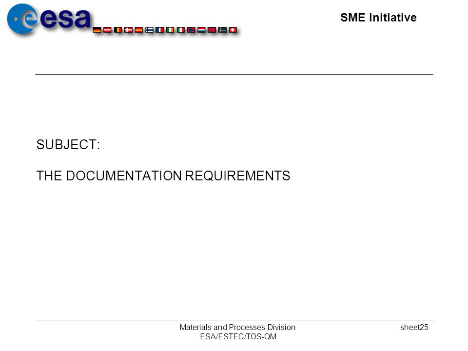 SME Initiative Materials and Processes Division ESA/ESTEC/TOS-QM sheet25 SUBJECT: THE DOCUMENTATION REQUIREMENTS