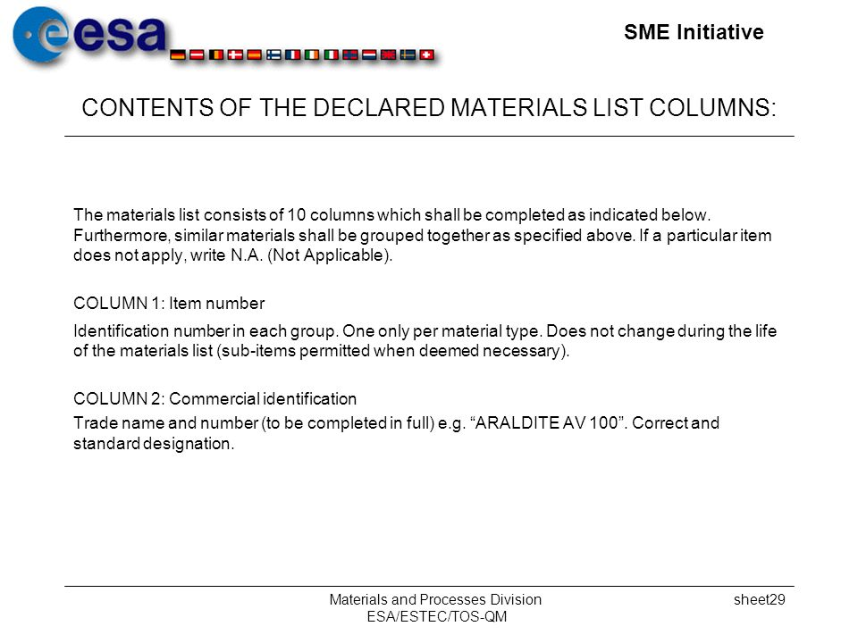 SME Initiative Materials and Processes Division ESA/ESTEC/TOS-QM sheet29 CONTENTS OF THE DECLARED MATERIALS LIST COLUMNS: The materials list consists of 10 columns which shall be completed as indicated below.