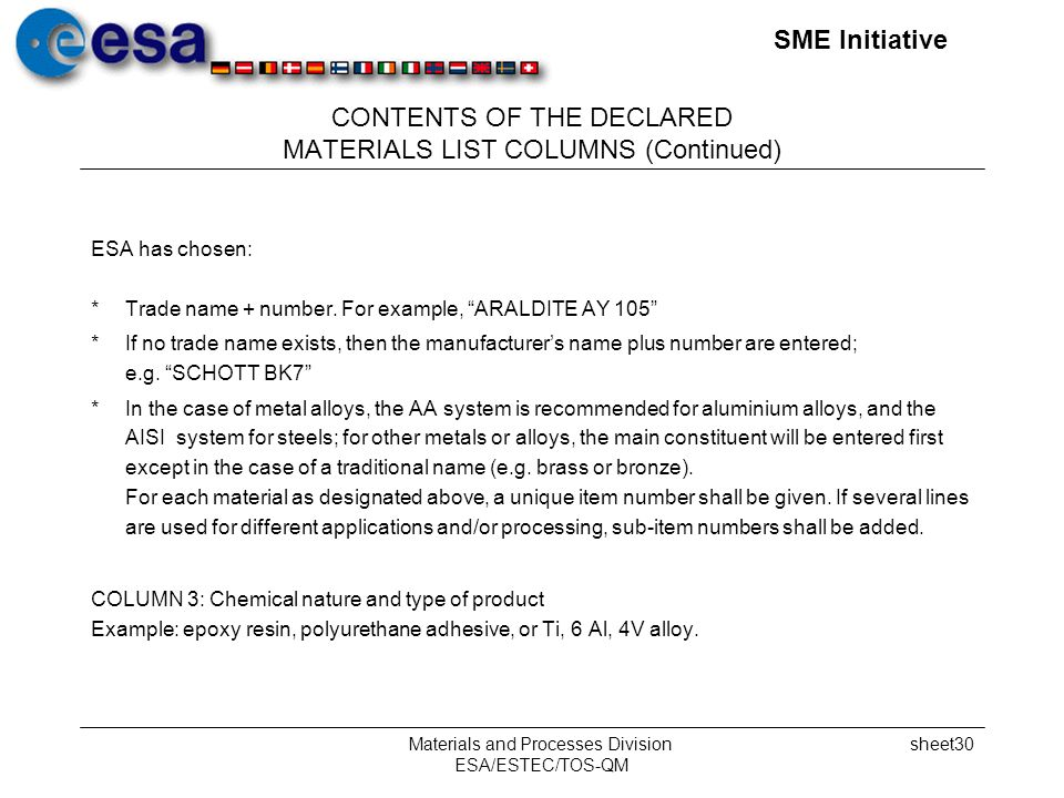 SME Initiative Materials and Processes Division ESA/ESTEC/TOS-QM sheet30 CONTENTS OF THE DECLARED MATERIALS LIST COLUMNS (Continued) ESA has chosen: *Trade name + number.