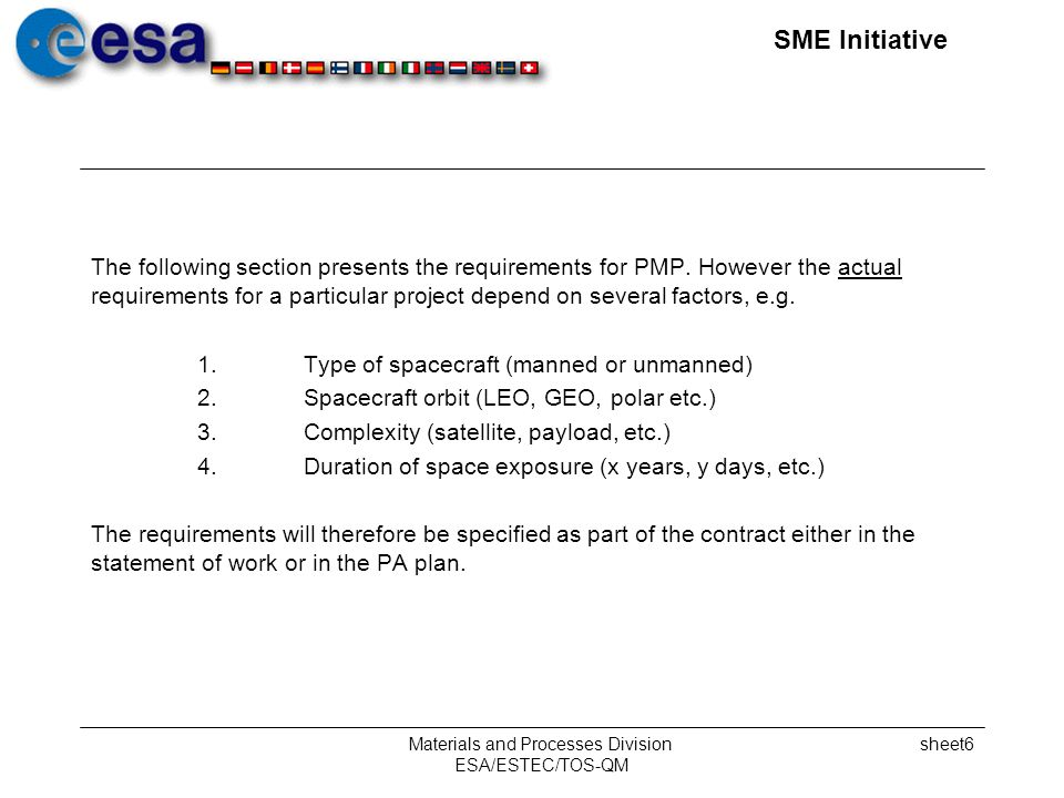 SME Initiative Materials and Processes Division ESA/ESTEC/TOS-QM sheet6 The following section presents the requirements for PMP.