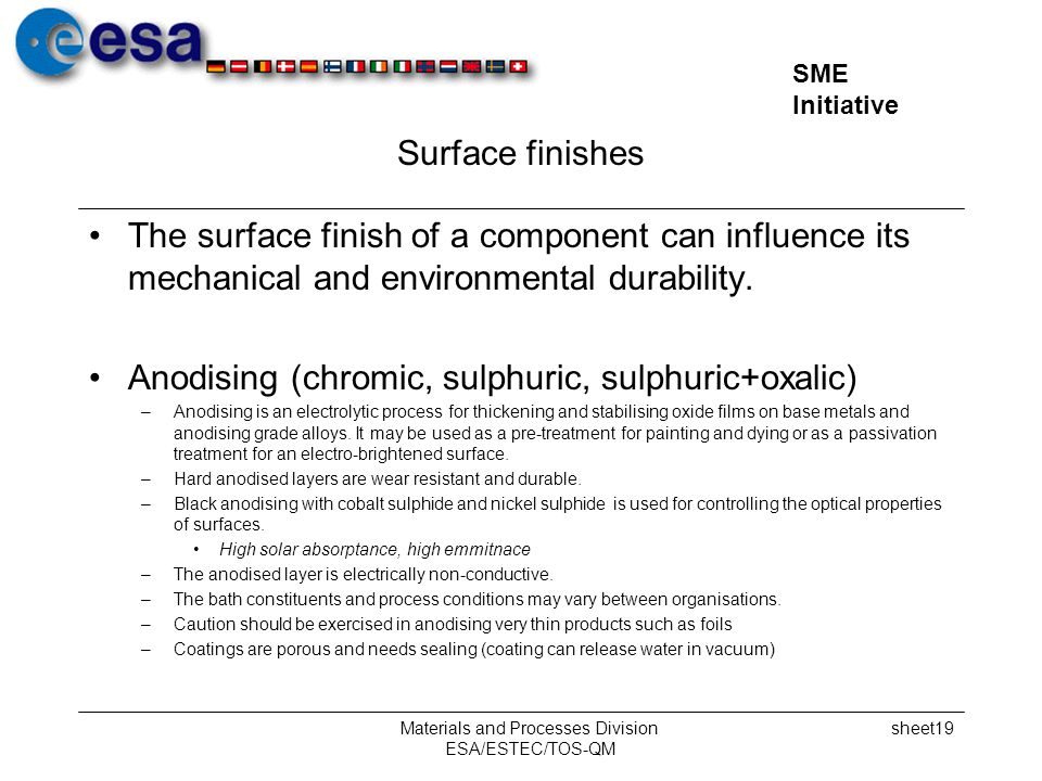 SME Initiative Materials and Processes Division ESA/ESTEC/TOS-QM sheet19 Surface finishes The surface finish of a component can influence its mechanic