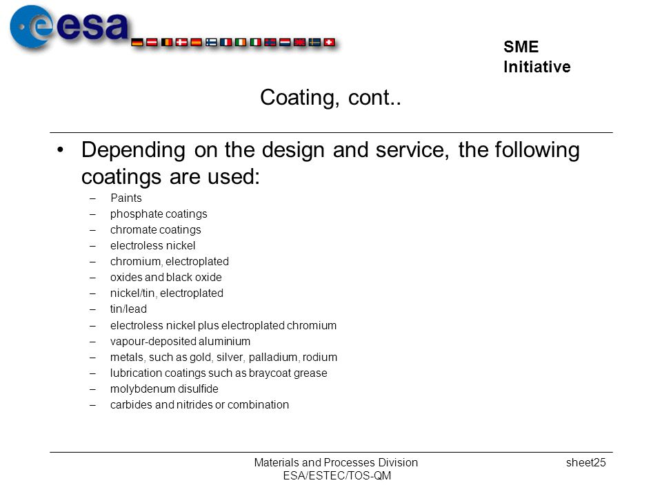 SME Initiative Materials and Processes Division ESA/ESTEC/TOS-QM sheet25 Coating, cont.. Depending on the design and service, the following coatings a