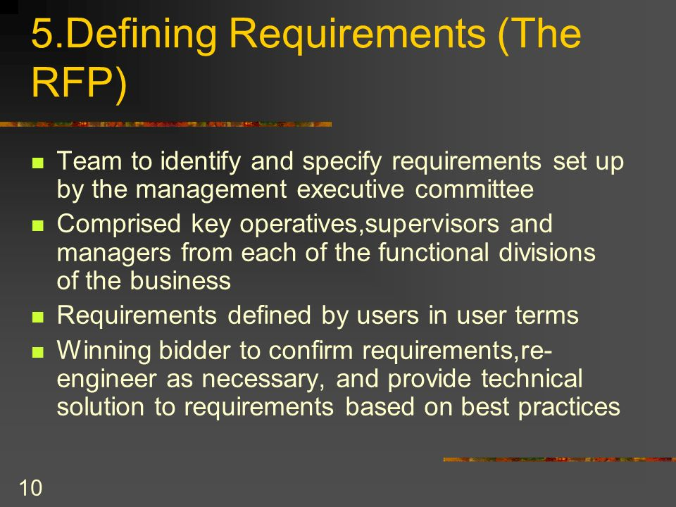 10 5.Defining Requirements (The RFP) Team to identify and specify requirements set up by the management executive committee Comprised key operatives,s